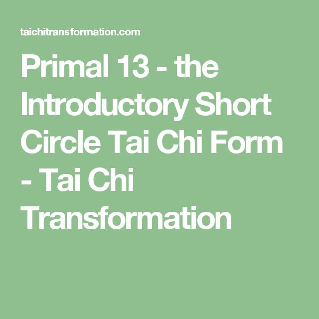 Primal 13 - the Introductory Short Circle Tai Chi Form - Tai