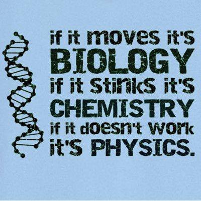 If it moves, it's biology; if it stinks, it's chemistry