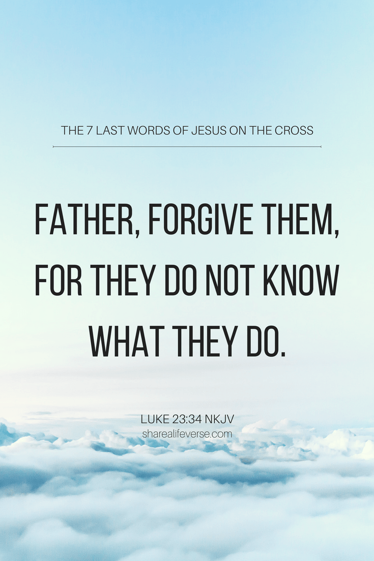 7 last words of jesus on the cross father forgive them bible verse holy week bible verse luke 2334