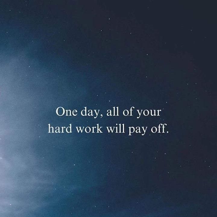 One day all of your hard work will pay off.  http://ift.tt/1QWx9sf