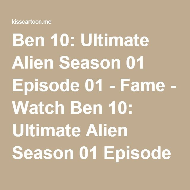 Ben 10: Ultimate Alien Season 01 Episode 01 - Fame - Watch Ben 10: Ultimate Alien Season 01 Episode 01 - Fame online in high quality