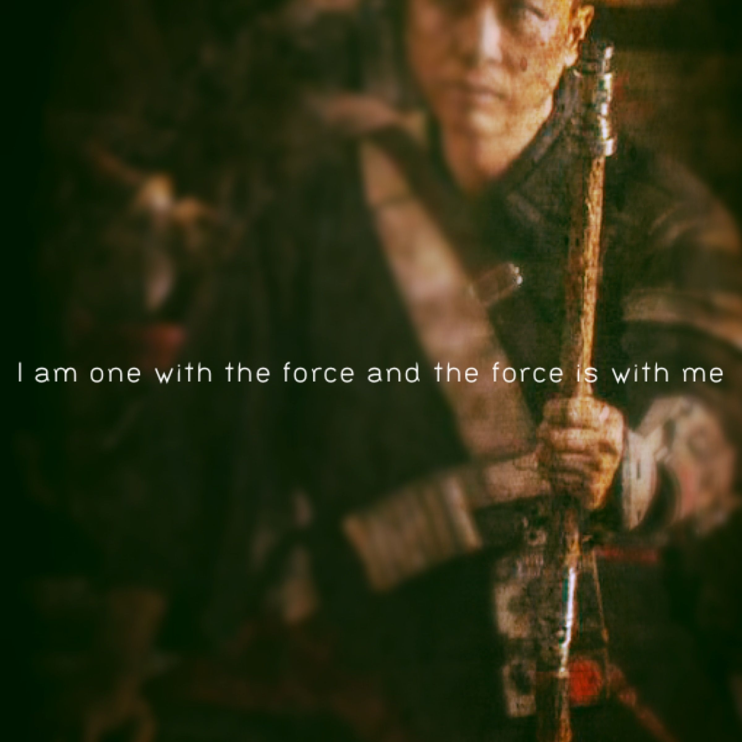 Rogue One-Chirrut Imwe- I am one with the force and the force is with me