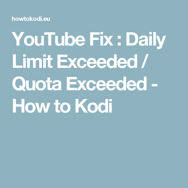 YouTube Fix : Daily Limit Exceeded / Quota Exceeded - How to