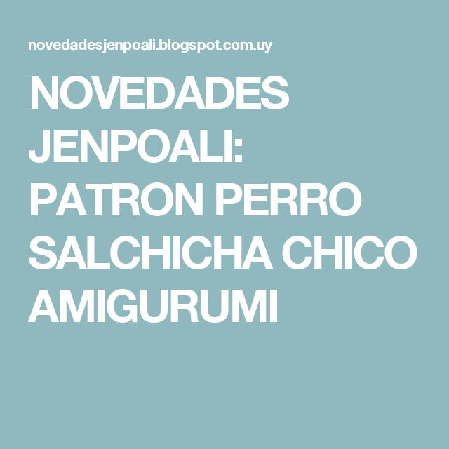 NOVEDADES JENPOALI: PATRON PERRO SALCHICHA CHICO AMIGURUMI