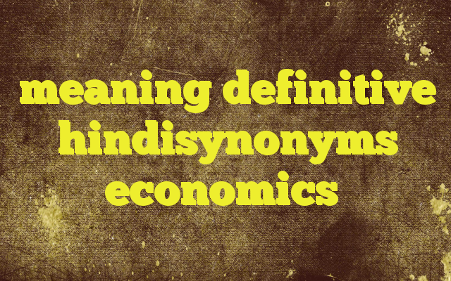 meaning definitive hindisynonyms economics http//www