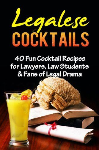 Legalese Cocktails 40 Fun Cocktail Recipes For Lawyers Law