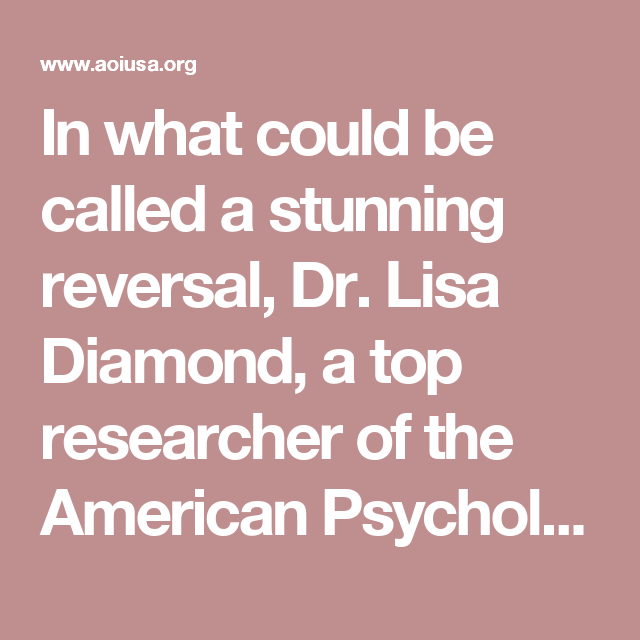 In What Could Be Called A Stunning Reversal Dr Lisa Diamond A Top Researcher Of The American P American Psychological Association Psychology Gender Identity