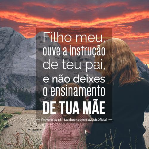 """""""Filho meu, ouve a instrução de teu pai, e não deixes o ensinamento de tua mãe"""" (Provérbios 1:8)"""