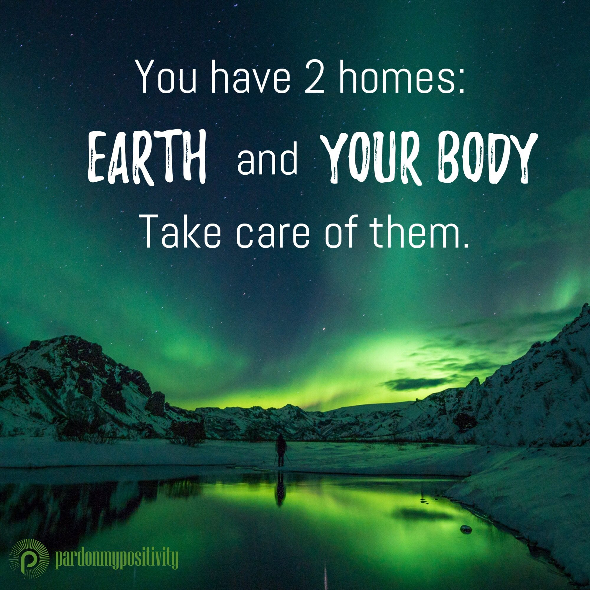 You Have 2 Homes Earth And Your Body Take Care Of Them Earthday