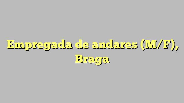 Empregada de andares (M/F), Braga