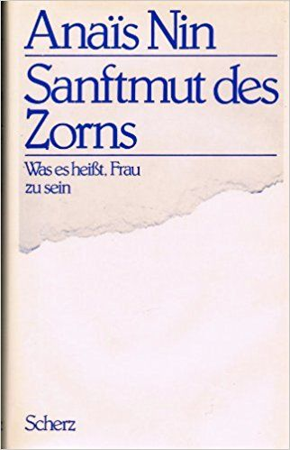 Anais Nin - Sanftmut des Zorns - Was es heißt, Frau zu sein. Vorträge, Seminare u. Interviews. 1. Auflage: Amazon.de: Bücher