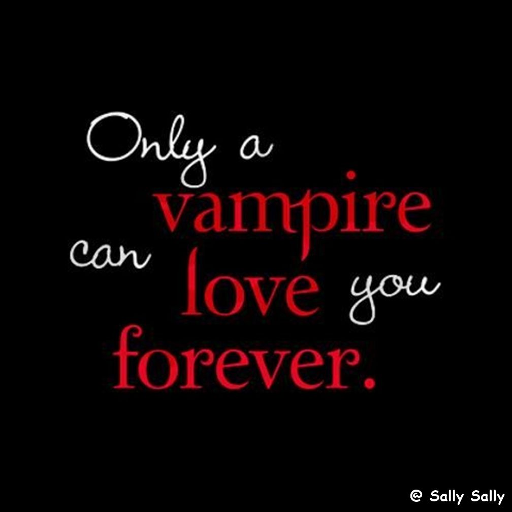 # Texte # Sprüche # Only a Vampire can love you forever