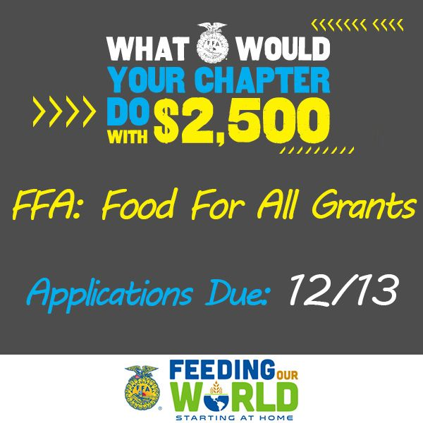 Fight hunger in your community with an FFA: Food For All Grant. Up to $2,500 is available to FFA chapters who plan a yearlong service-learning project. Applications due Friday, Dec. 13.  Details: https://www.ffa.org/Programs/GrantsAndScholarships/LivingToServe/Pages/Food-For-All.aspx