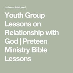 Youth Group Lessons on Relationship with God   Preteen Ministry Bible Lessons