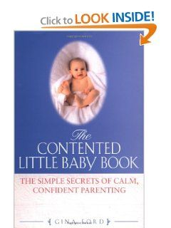 The Contented Little Baby The Simple Secrets Of Calm Confident Parenting Gina Ford 0807728460372 Amazon Com Books Gina Ford Little Babies Baby Book