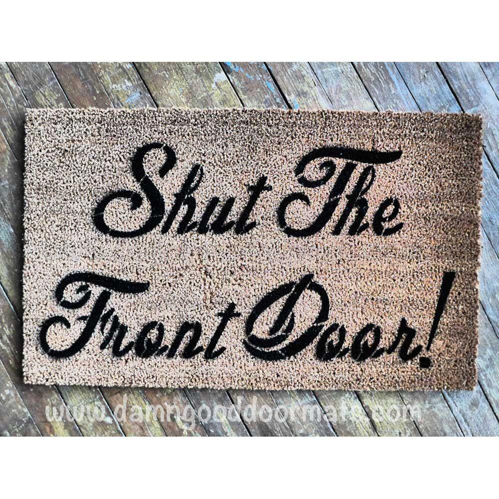 Shut The Front Door Funny Doormat Welcome Mat Rude Doormat Door