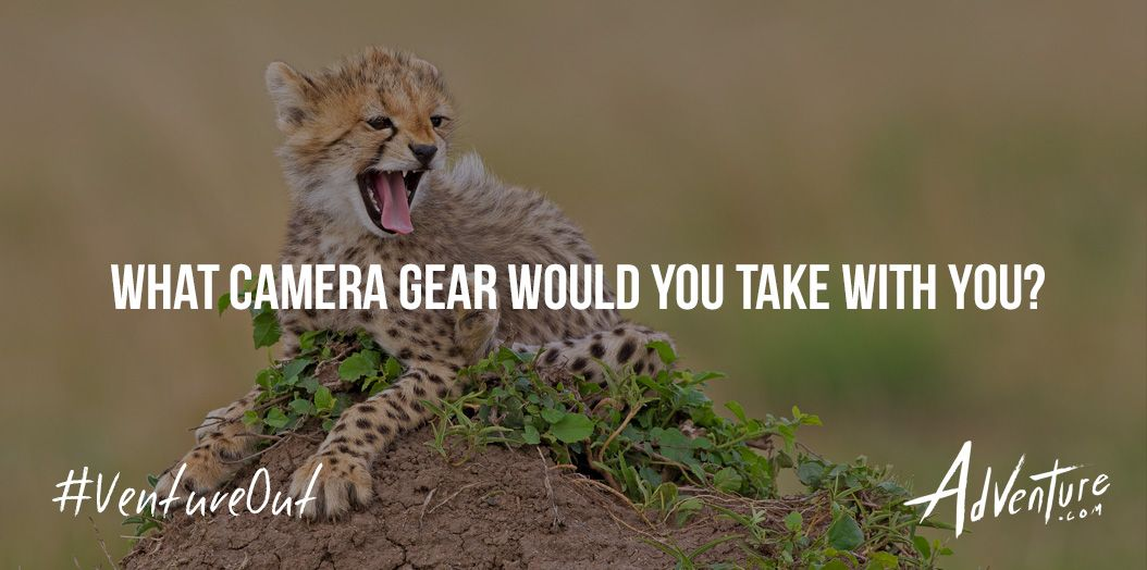What camera gear would you take with you?
