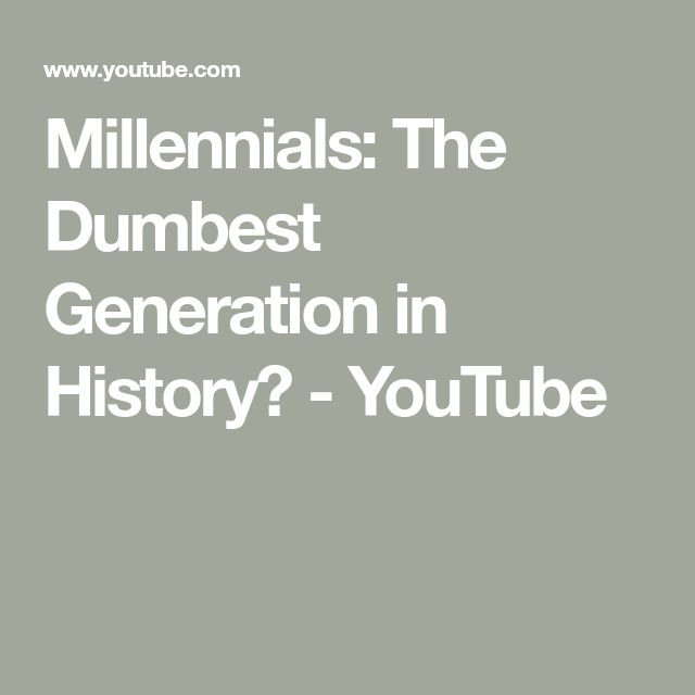 Millennials The Dumbest Generation In History Youtube Millennials History Youtube Common Sense Media