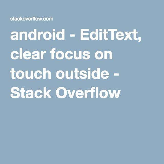 android - EditText, clear focus on touch outside - Stack