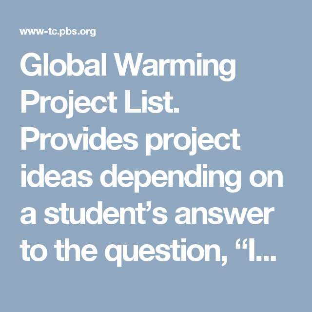 Global Warming Project List Provides Project Ideas Depending On A