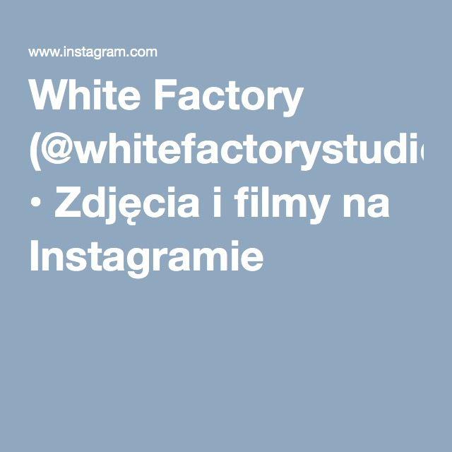 White Factory (@whitefactorystudio) • Zdjęcia i filmy na Instagramie