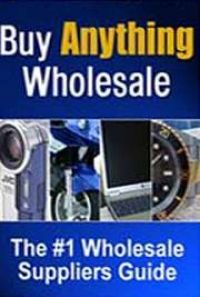 Buy Anything Wholesale Guide, by Info-Publisher.com
