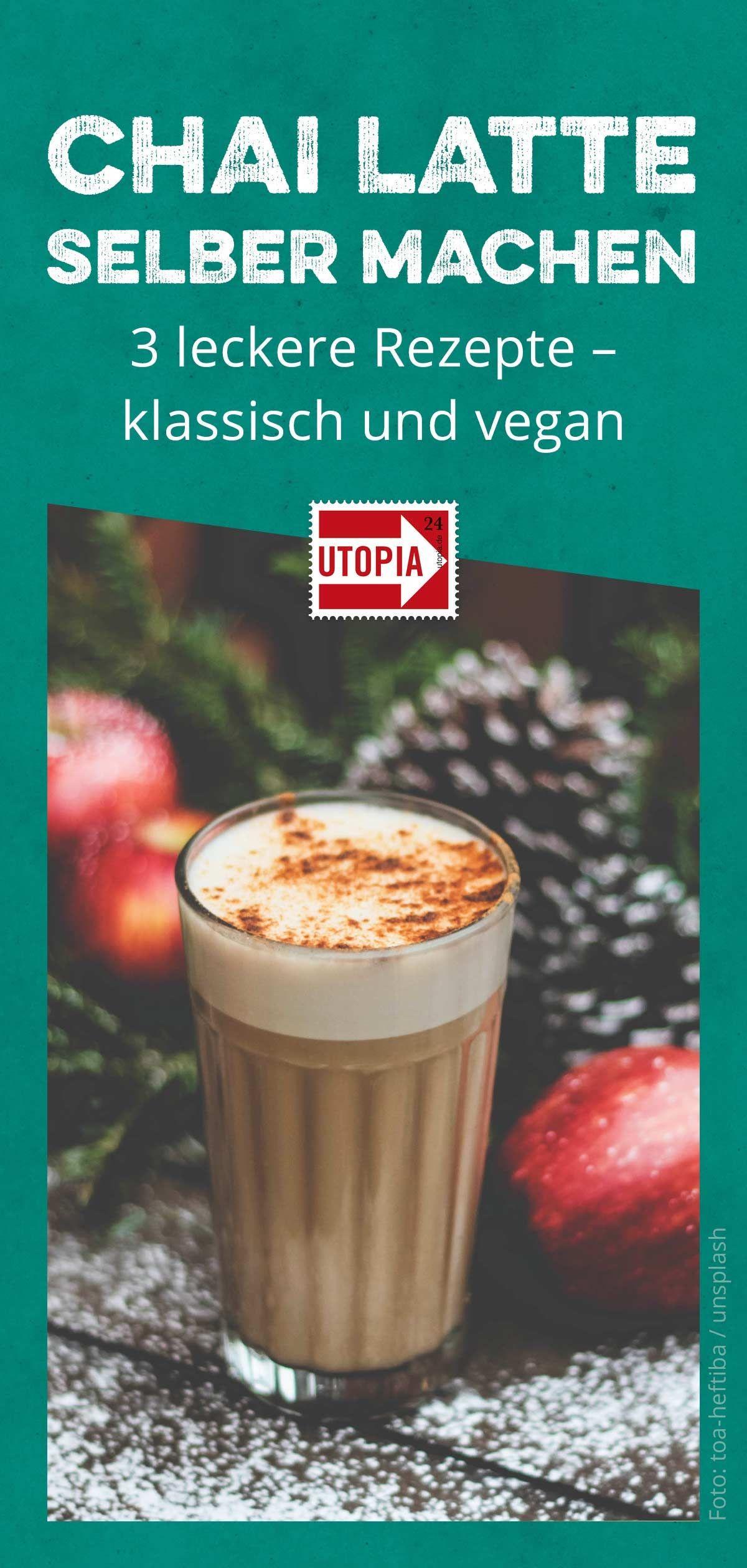 Chai Latte selber machen: 3 leckere Rezepte - klassisch und vegan - Utopia.de