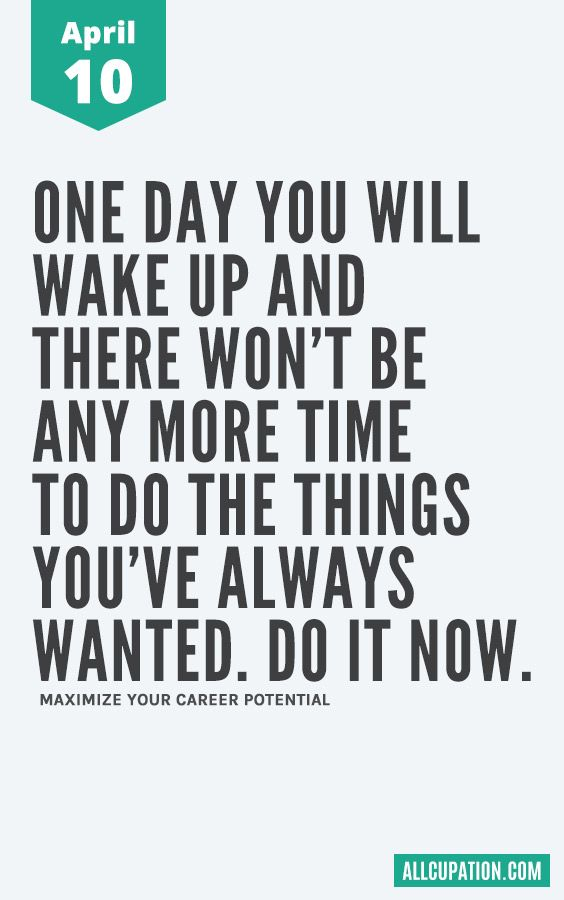 Daily Inspiration April 10 One Day You Will Wake Up And There Won