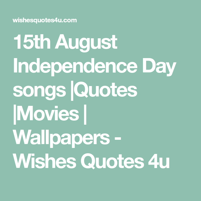 15th August Independence Day songs Quotes Movies