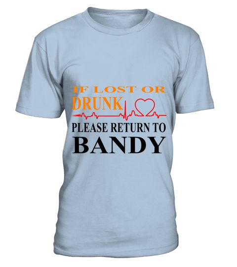 # IF LOST OR DRUNK PLEASE RETURN TO BANDY .  IF LOST OR DRUNK PLEASE RETURN TO BANDY  A GIFT FOR THE SPECIAL PERSON  It's a unique tshirt, with a special name!   HOW TO ORDER:  1. Select the style and color you want:  2. Click Reserve it now  3. Select size and quantity  4. Enter shipping and billing information  5. Done! Simple as that!  TIPS: Buy 2 or more to save shipping cost!   This is printable if you purchase only one piece. so dont worry, you will get yours.   Guaranteed safe and…