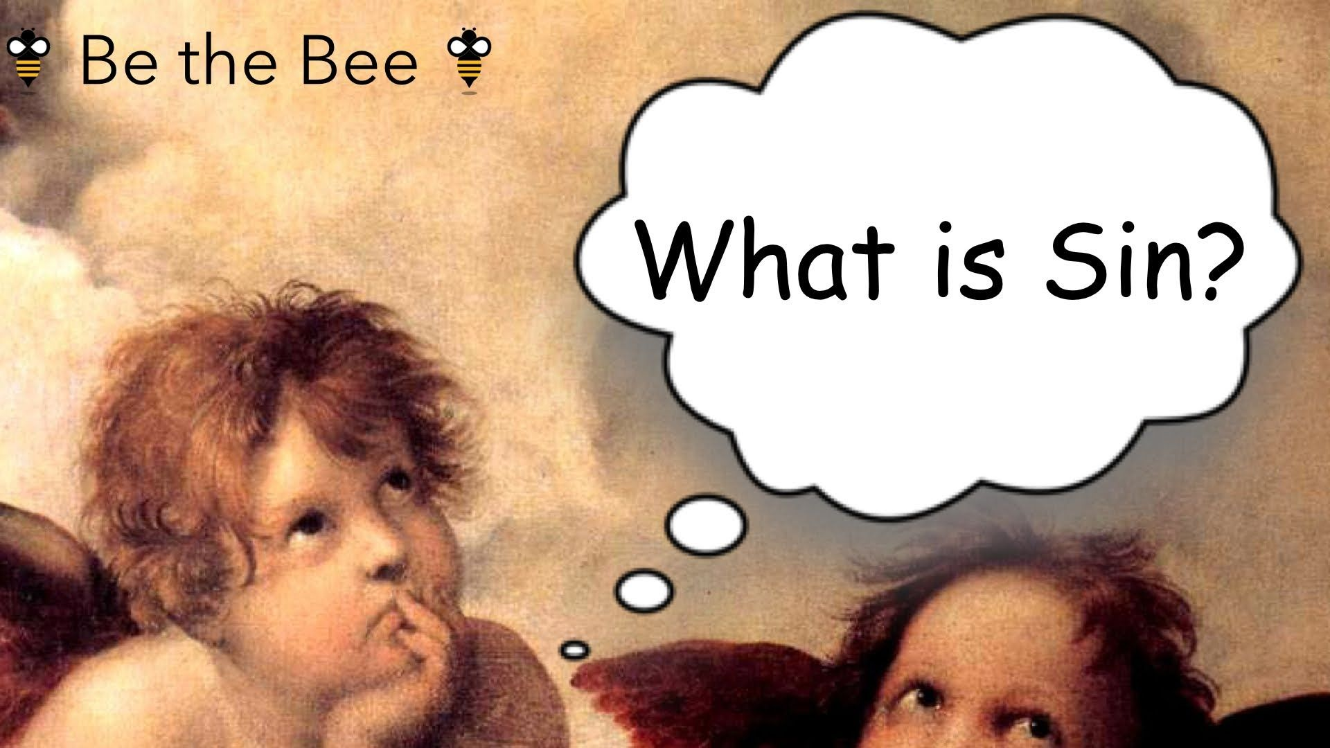 Be the Bee - What is Sin?
