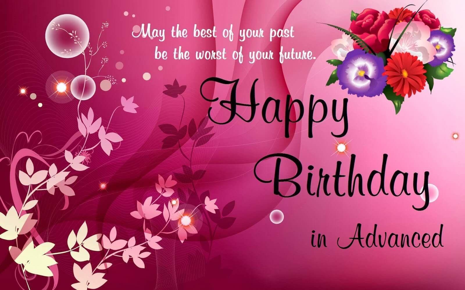 Advance Happy Birthday Wishes Happy Birthday In Advance Birthday