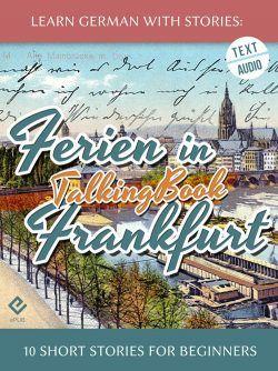 Learn German With Stories Ferien in Frankfurt 10 Short