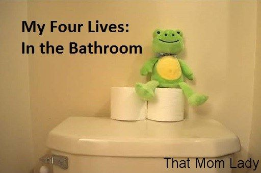 My Four Lives: In the Bathroom