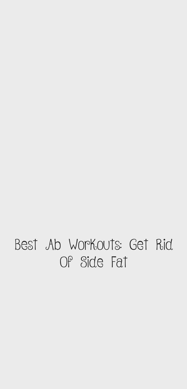 Best Ab Workouts: Get Rid Of Side Fat #sideabworkouts Do these exercises regularly to effectively get rid of side fat and get strong and toned abs! | burn side fat | love handles | slim waist | toned core | tight tummy | flat abs | best ab exercises | ab workouts | ab workouts for women | at home ab workouts | ab workouts for beginners #abworkouts #sixpackabs #weightloss #HealthandFitnessBinder #HealthandFitnessPlanner #HealthandFitnessPhotography #HealthandFitnessBackground #HealthandFitnessGoa #sideabworkouts