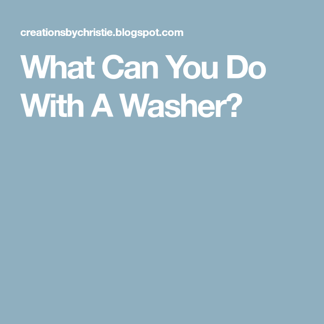 What Can You Do With A Washer?
