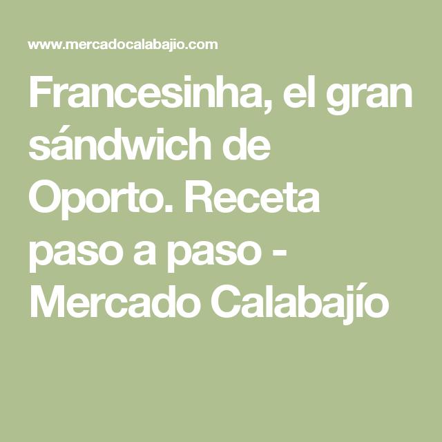 Francesinha, el gran sándwich de Oporto. Receta paso a paso - Mercado Calabajío