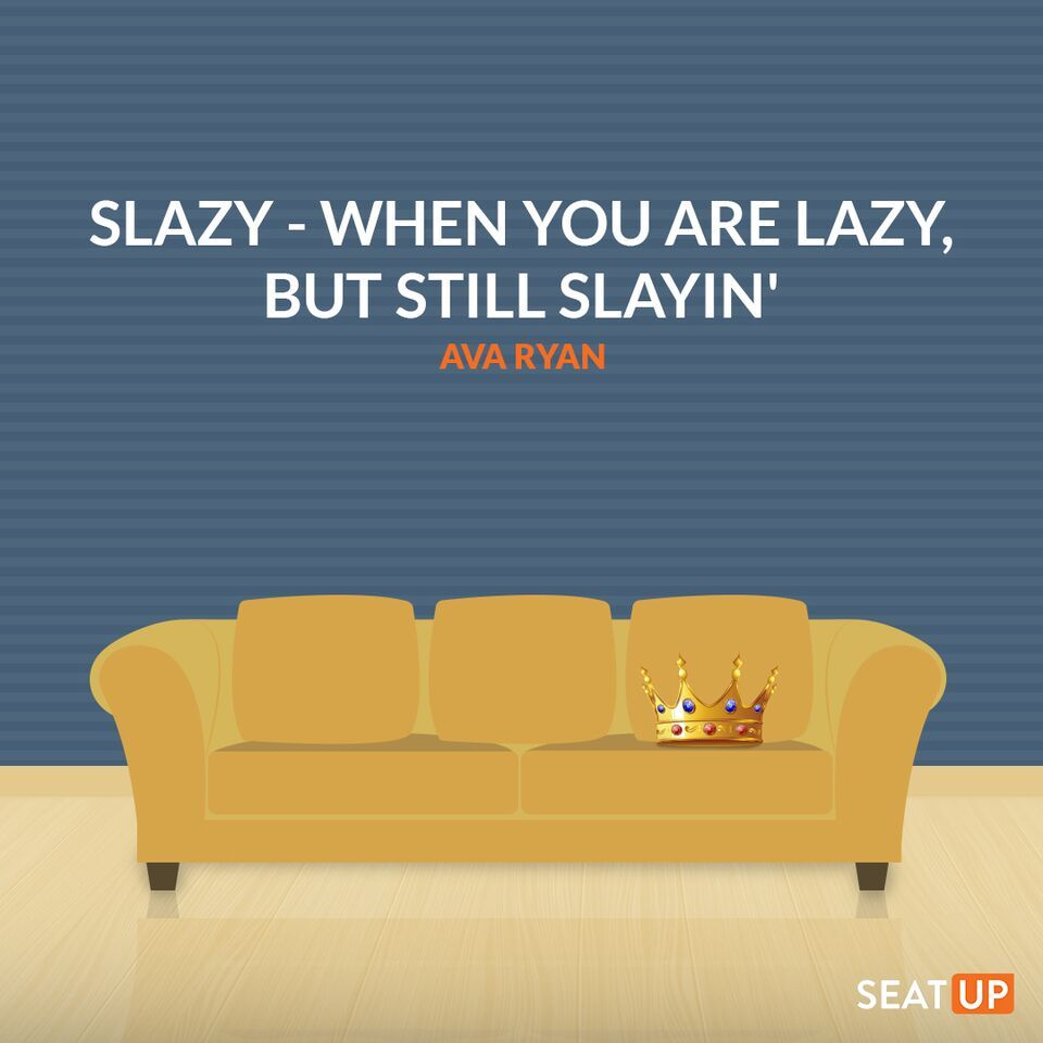 Quotes On Sofa Slazy When You Are Lazy But Still Slayin Ava Ryan Lazy