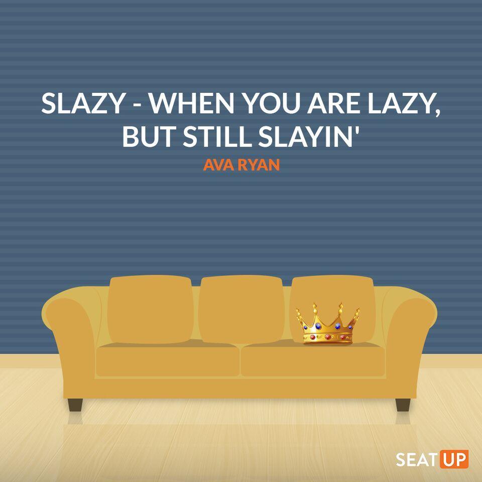 Slazy When You Are Lazy But Still Slayin Ava Ryan Lazy