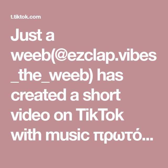 Just A Weeb Ezclap Vibes The Weeb Has Created A Short Video On Tiktok With Music Prwtotypos Hxos My Most Famous Video I Have But I Reapload The Video So You