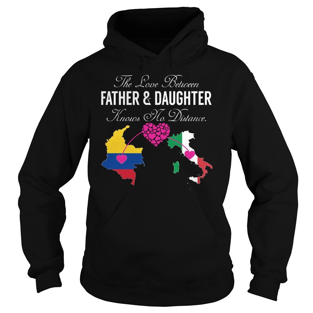 The Love Between Father and Daughter Knows No Distance Colombia Italy T-Shirts, Hoodies. BUY IT NOW ==► https://www.sunfrog.com/States/The-Love-Between-Father-and-Daughter-Knows-No-Distance--Colombia-Italy-Black-Hoodie.html?id=41382