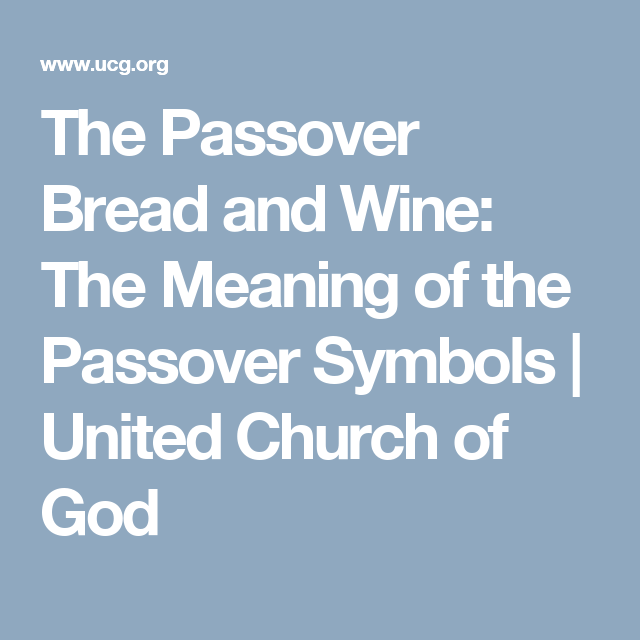 The Passover Bread And Wine The Meaning Of The Passover Symbols