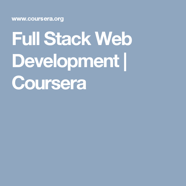 Full Stack Web Development Coursera With Images Web Development Design Development Web Design Quotes