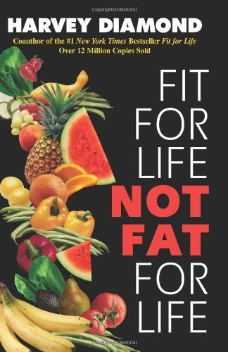 Fit for Life: Not Fat for Life by Harvey Diamond, http://www.amazon.com/dp/0757301134/ref=cm_sw_r_pi_dp_8d4Wrb1WJTNDP