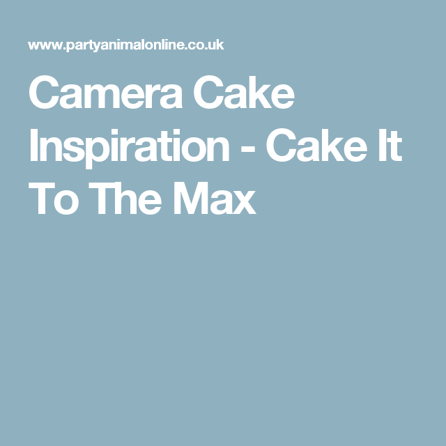 Camera Cake Inspiration - Cake It To The Max