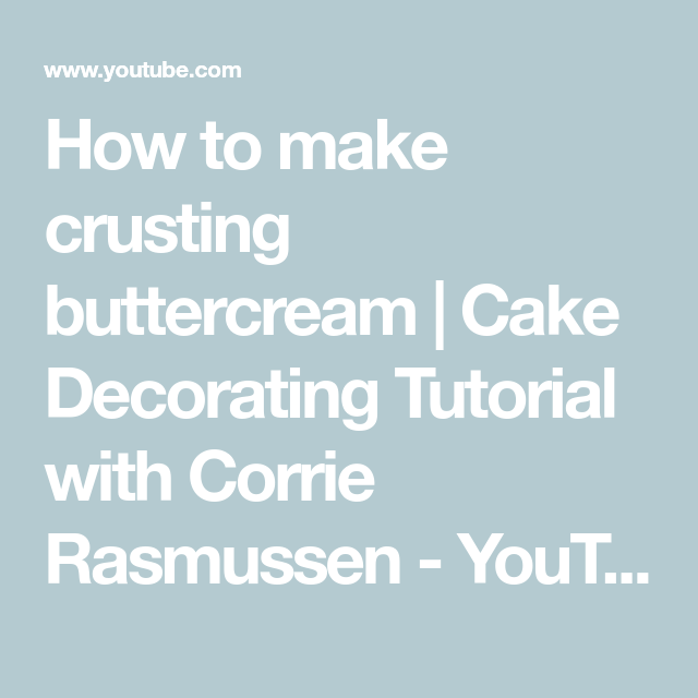How to make crusting buttercream | Cake Decorating Tutorial with Corrie Rasmussen - YouTube #crustingbuttercream