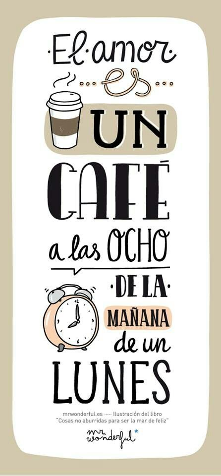 El amor es un café a las 8 de la mañana un lunes. #buenosdias