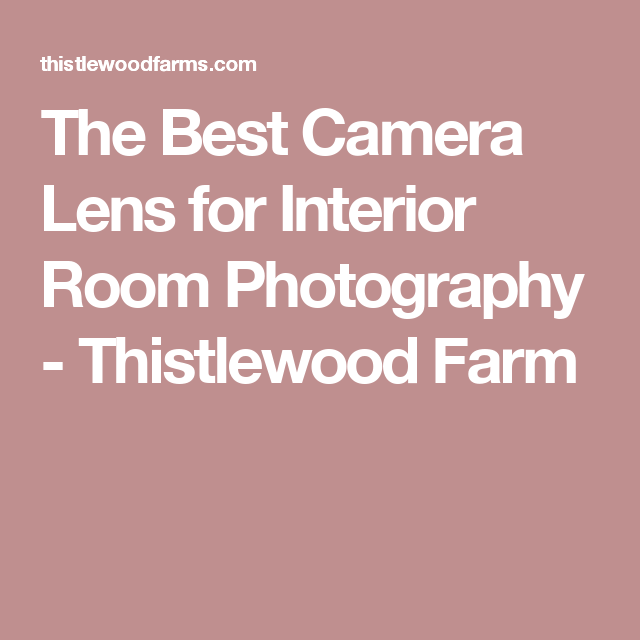 The Best Camera Lens For Interior Room Photography