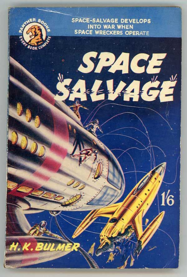 Publication: Space Salvage  Authors: H. K. Bulmer Year: 1953-01-00 Catalog ID: #37 Publisher: Panther  Cover: Gordon C. Davies