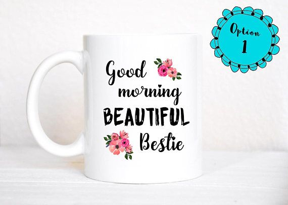 Bff Gifts Good Morning Beautiful Bestie Mug Bff Mug Best